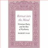 Retreat into the Mind : Victorian Poetry and the Rise of Psychiatry, Faas, Ekbert, 0691015112