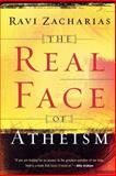 The Real Face of Atheism, Ravi Zacharias, 0801065119