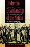 Under the Guardianship of the Nation : The Freedmen's Bureau and the Reconstruction of Georgia, 1865-1870, Cimbala, Paul A., 0820325112
