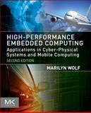 High-Performance Embedded Computing : Architectures, Applications, and Methodologies, Wolf, Marilyn, 0124105114