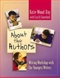 About the Authors : Writing Workshop with Our Youngest Writers, Ray, Katie Wood and Cleaveland, Lisa B., 0325005117