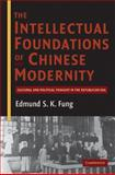 The Intellectual Foundations of Chinese Modernity : Cultural and Political Thought in the Republican Era, Fung, Edmund S. K., 052119511X