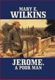 Jerome, a Poor Man, Mary E. Wilkins Freeman, 1557425116