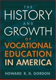 The History and Growth of Vocational Education in America, Gordon, Howard R., 0205275125