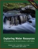 Exploring Water Resources : GIS Investigations for the Earth Sciences, Hall, Michelle K. and Walker, C. Scott, 0495115126