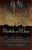 Particle or Wave? : The Evolution of the Concept of Matter in Modern Physics, Anastopoulos, Charis, 0691135126