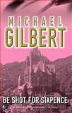 Be Shot for Six Pence, Michael Gilbert, 0755105125