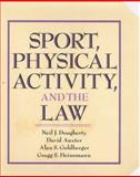 Sport, Physical Activity, and the Law, Dougherty, Neil J. and Auxter, David, 0873225120