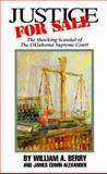 Justice for Sale : Shocking Scandal of Oklahoma Supreme Court, Berry, William A. and Alexander, James E., 0939965127
