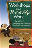 Workshops That Really Work : The ABC's of Designing and Delivering Sensational Presentations, Portner, Hal, 1412915120