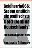 Geldherrin666: Stoppt Endlich Die Teuflischste Geld-Domina Deutschlands! ein Sklave Packt Aus, Nastassja Chimney, 1490995129