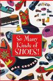 So Many Kinds of Shoes!, Max Grover, 0152015124
