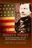Hurst's Wurst : Colonel Fielding Hurst and the Sixth Tennessee Cavalry U. S. A., McCann, Kevin D., 096712512X