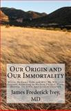 Our Origin and Our Immortality, James Ivey, 1477595120
