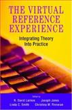 The Virtual Reference Experience : Integrating Theory into Practice, , 155570512X