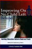 Improving on No Child Left Behind : Getting Education Reform Back on Track, Kahlenberg, Richard D., 0870785125