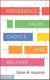 Preference, Value, Choice, and Welfare, Hausman, Daniel M., 1107695120