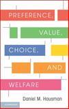 Preference, Value, Choice, and Welfare, Hausman, Daniel M., 1107695120