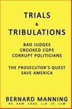 Trials and Tribulations : Bad Judges, Crooked Cops, Corrupt Politicians, a Prosecutor's Quest to Save America, Bernard Manning, 1440165122