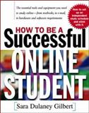 How to Be a Successful Online Student, Gilbert, Sara Dulaney, 0071365125