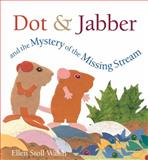 Dot and Jabber and the Mystery of the Missing Stream, Ellen Stoll Walsh, 0152165126