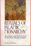 Rituals of Islamic Monarchy : Accession and Succession in the First Muslim Empire, Marsham, Andrew , 0748625127