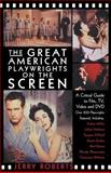The Great American Playwrights on the Screen, Jerry Roberts, 1557835128