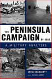 The Peninsula Campaign Of 1862 : A Military Analysis, Dougherty, Kevin and Moore, J. Michael, 1604735120