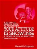 Your Attitude Is Showing : A Primer of Human Relations - Self Paced Guide, Chapman, D., 0023215127