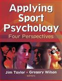 Applying Sport Psychology : Four Perspectives, Wilson, Gregory S. and Taylor, Jim, 0736045120