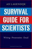 Survival Guide for Scientists : Writing, Presentation and Email Guides, Lagendijk, Ad, 9053565124