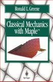 Classical Mechanics with Maple, Greene, Ronald L., 0387945121