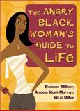 The Angry Black Woman's Guide to Life, Denise Millner and Angela Burt-Murray, 0452285127