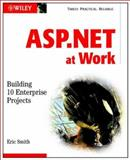 ASP.NET at Work, Eric A. Smith, 047108512X