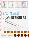 Digital Drawing for Designers : A Visual Guide to AutoCAD, Seidler, Douglas R., 1563675129