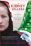The Kidney Sellers : A Journey of Discovery in Iran, Fry-Revere, Sigrid, 1611635128
