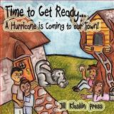Time to Get Ready... A Hurricane Is Coming to our Town!, Jill Klaskin Press, 1935605127