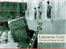 Limestone Lives : Voices from the Indiana Stone Belt, Ferrucci, Katherine, 025334512X