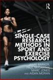 Single-Case Research Methods in Sport and Exercise Psychology, Barker, Jamie and McCarthy, Paul, 041556512X