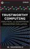 Trustworthy Computing : Analytical and Quantitative Engineering Evaluation, Sahinoglu, M., 0470085126