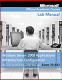 Windows Server 2008 Applications Infrastructure Configuration Set : Exam 70-643, Microsoft Official Academic Course, 0470225122