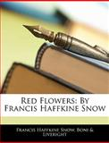 Red Flowers, Francis Haffkine Snow and Boni & Liveright, 1143045122