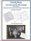 Family Maps of Carroll County, Mississippi, Deluxe Edition : With Homesteads, Roads, Waterways, Towns, Cemeteries, Railroads, and More, Boyd, Gregory A., 1420315129