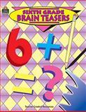 Sixth Grade Brain Teasers, Teacher Created Materials Staff and Carol Eichel, 1557345120