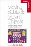 Moving Subjects, Moving Objects : Transnationalism, Cultural Production and Emotions, Svasek, Maruska, 1782385126