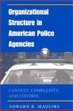 Organizational Structure in American Police Agencies : Context, Complexity, and Control, Maguire, Edward R., 0791455122