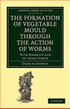 The Formation of Vegetable Mould Through the Action of Worms : With Observations on Their Habits, Darwin, Charles, 1108005128