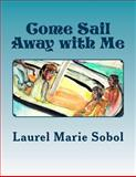 Come Sail Away with Me, Laurel Marie Sobol, 1477455124