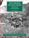 Train Wreckers and Ghost Killers: Allied Marines in the Korean War, Leo Daugherty, 1482305127