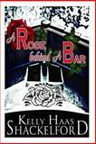 A Rose Behind a Bar, Kelly Shackelford, 1494355124